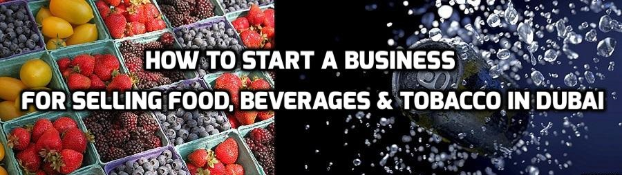 Start a business for Selling Food, Beverages & Tobacco in Dubai