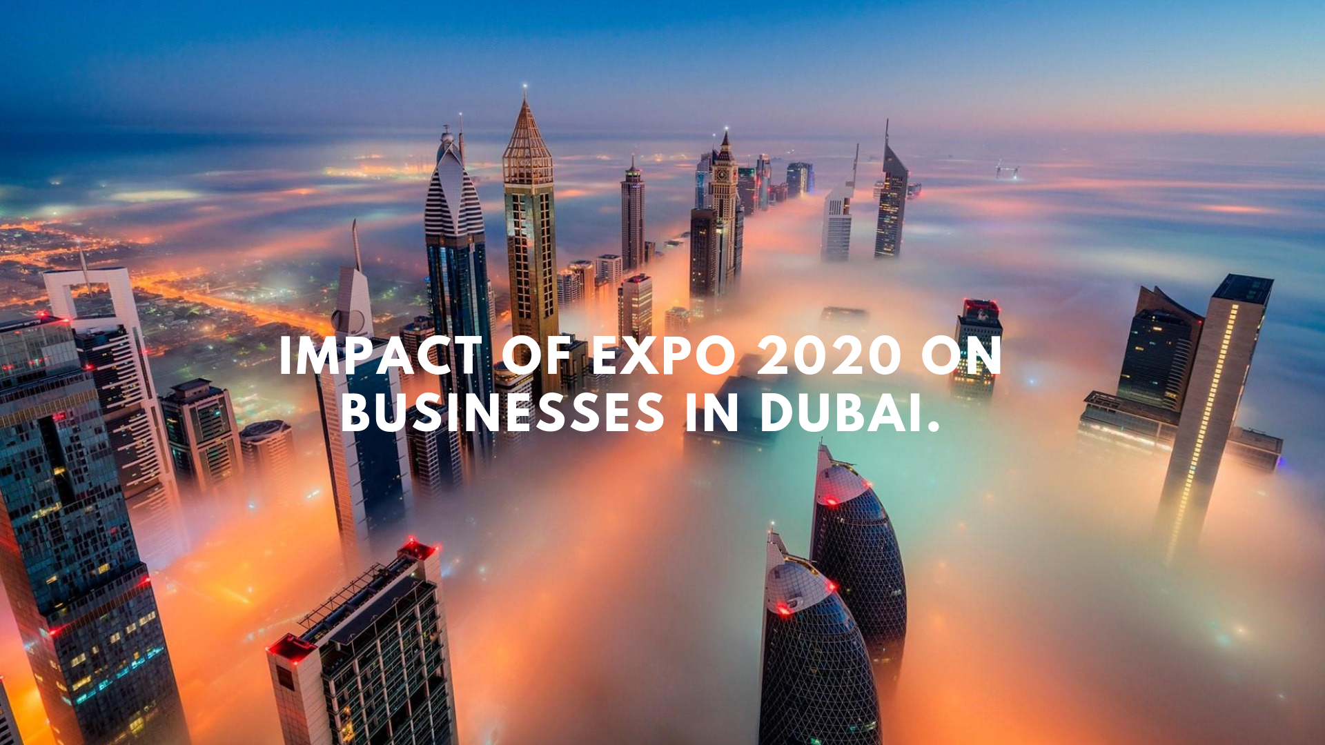 The Impact of Expo 2020 on Business Setup in Dubai