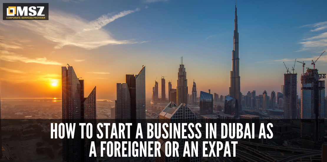 How to start a business in Dubai as a foreigner or an expat