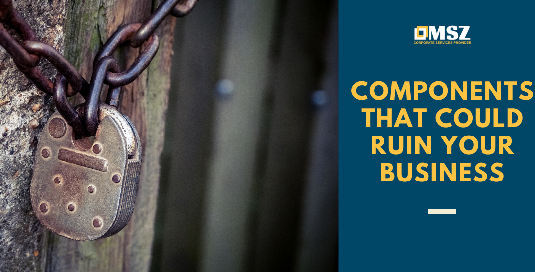 Components that could ruin your business