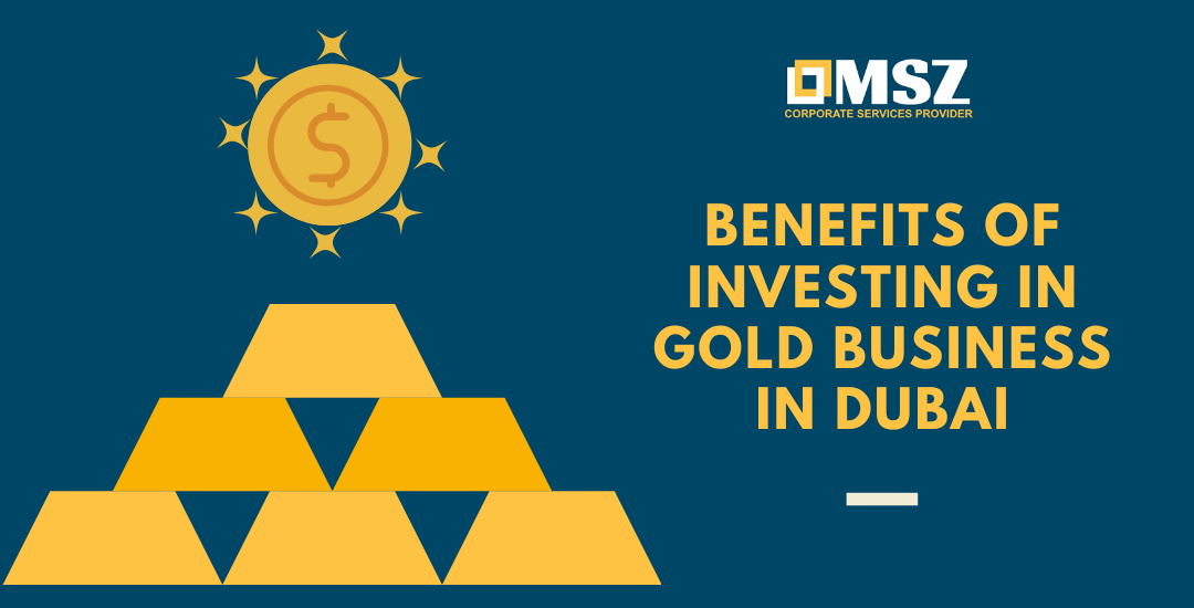 Major Benefits Of Investing In Gold Business In Dubai