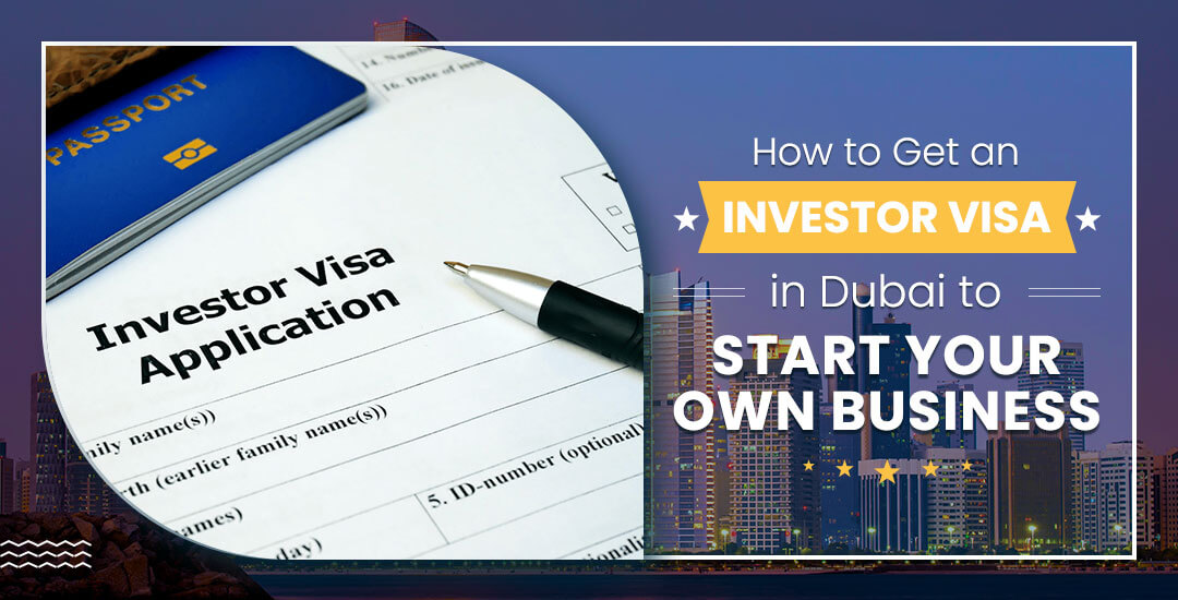 How-to-Get-an-Investor-Visa-in-Dubai