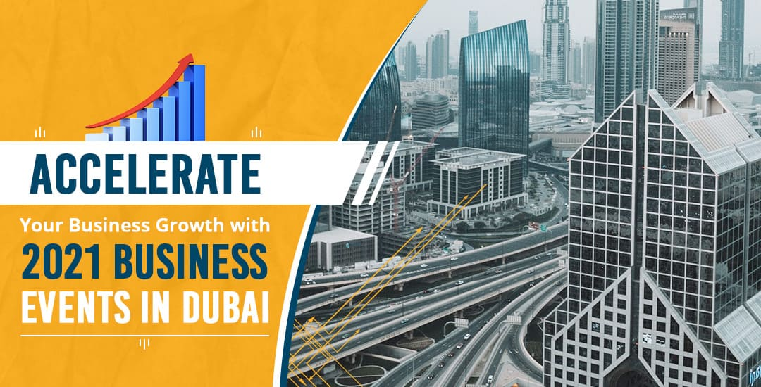 Accelerate Your Business Growth with 2021 Business Events in Dubai