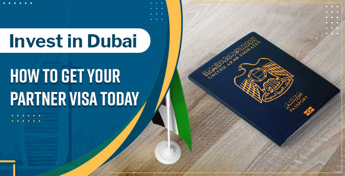 Invest-in-Dubai--How-to-Get-Your-Partner-Visa-Today
