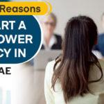 7 Great Reasons to Start a Manpower Agency in Dubai, UAE
