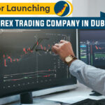 Best Tips for Launching Your Own Forex Trading Company in Dubai