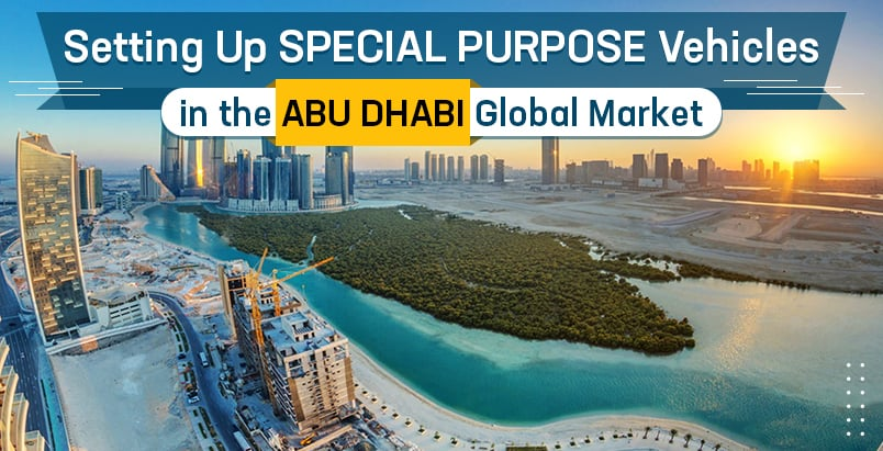 Setting Up Special Purpose Vehicles in the Abu Dhabi Global Market