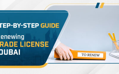 A Step-By-Step Guide to Renewing a Trade License in Dubai