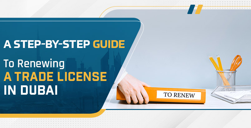 A-Step-By-Step-Guide-to-Renewing-a-Trade-License-in-Dubai