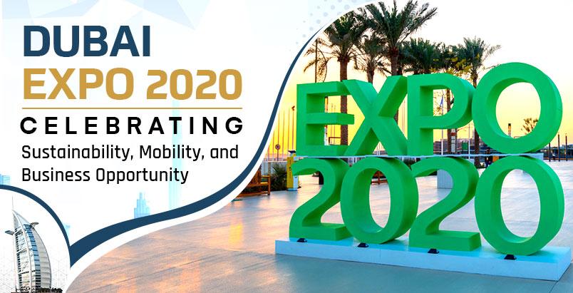 Dubai Expo 2020: Celebrating Sustainability, Mobility, and Business Opportunity