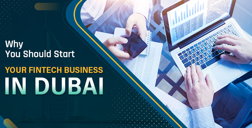 Why You Should Start Your FinTech Business in Dubai
