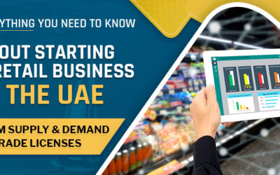 Everything You Need to Know About Starting a Retail Business in the UAE: From Supply & Demand to Trade Licenses