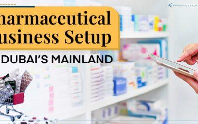 Pharmaceutical Business Setup in Dubai's Mainland